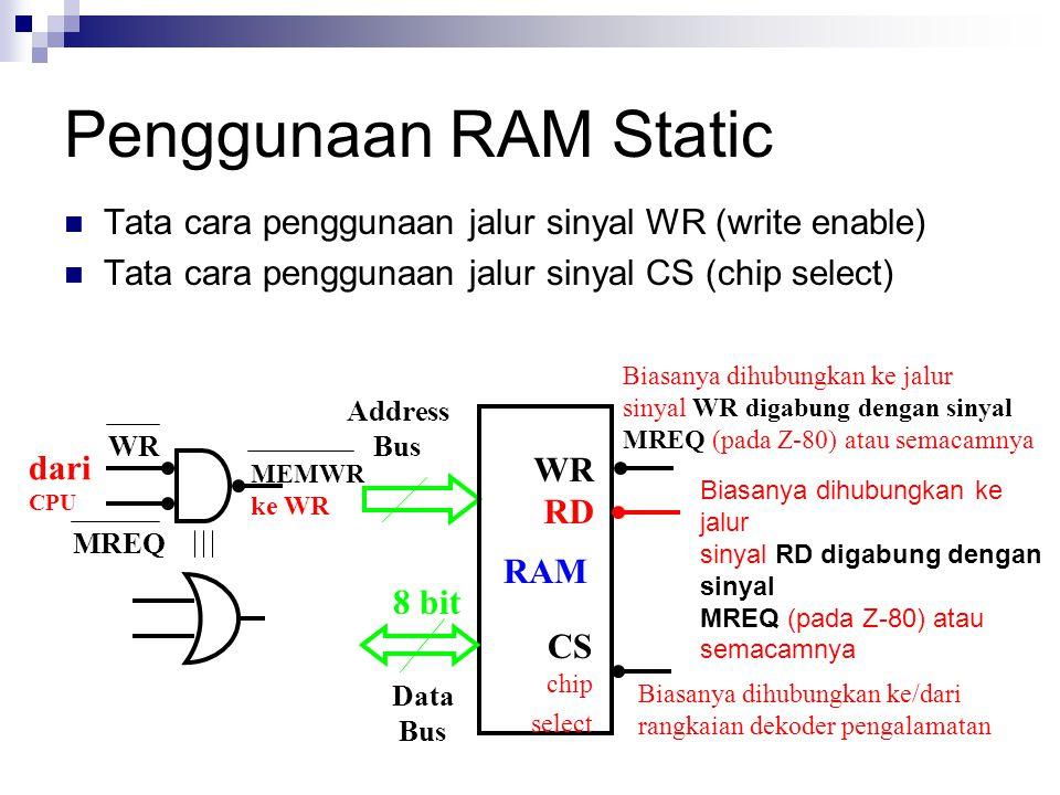 Penggunaan RAM Static Tata cara penggunaan jalur sinyal WR (write enable) Tata cara penggunaan jalur sinyal CS (chip select)