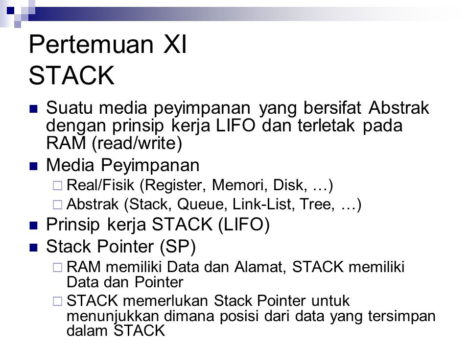 Pertemuan XI STACK Suatu media peyimpanan yang bersifat Abstrak dengan prinsip kerja LIFO dan terletak pada RAM (read/write)
