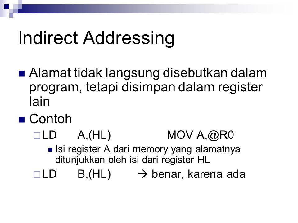 Indirect Addressing Alamat tidak langsung disebutkan dalam program, tetapi disimpan dalam register lain.