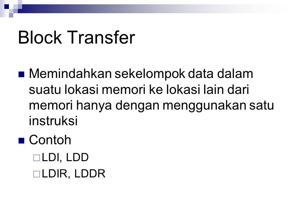 Block Transfer Memindahkan sekelompok data dalam suatu lokasi memori ke lokasi lain dari memori hanya dengan menggunakan satu instruksi.
