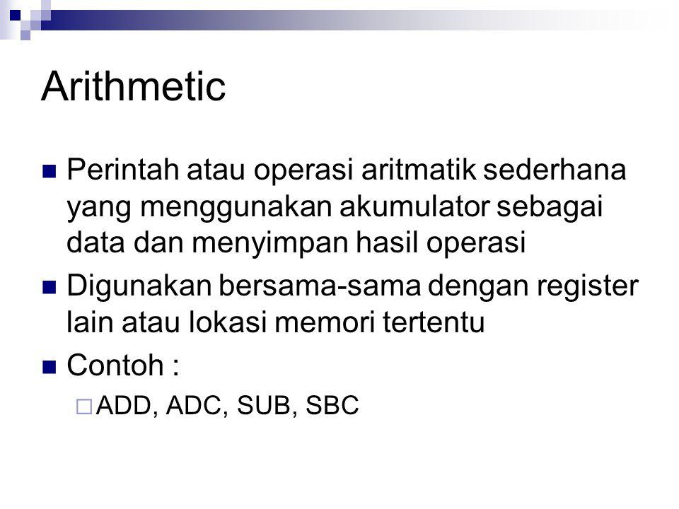 Arithmetic Perintah atau operasi aritmatik sederhana yang menggunakan akumulator sebagai data dan menyimpan hasil operasi.