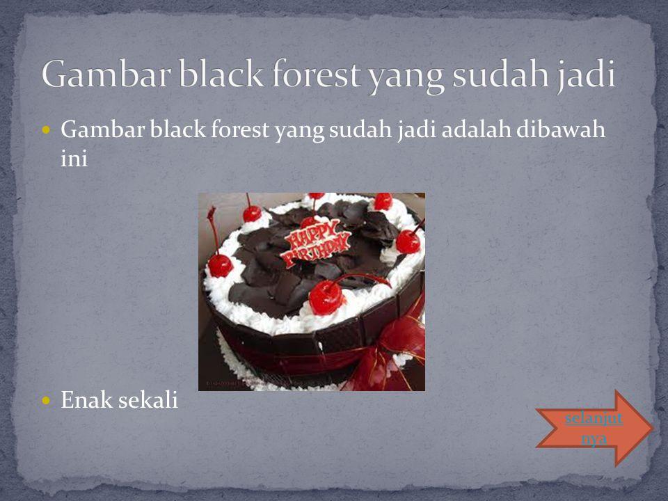 Gambar black forest yang sudah jadi