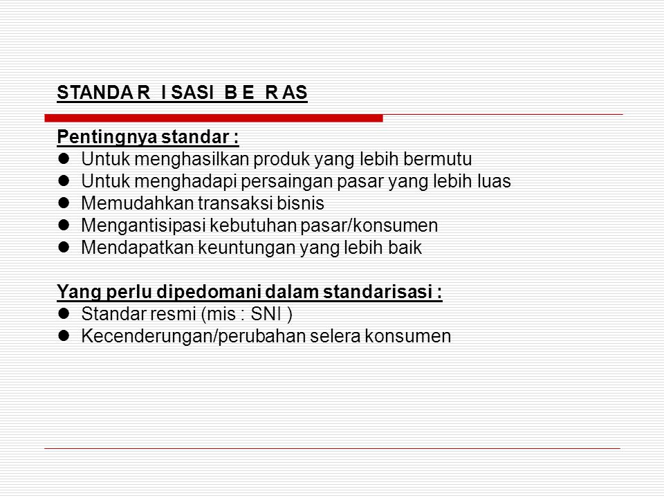 STANDA R I SASI B E R AS Pentingnya standar : Untuk menghasilkan produk yang lebih bermutu. Untuk menghadapi persaingan pasar yang lebih luas.