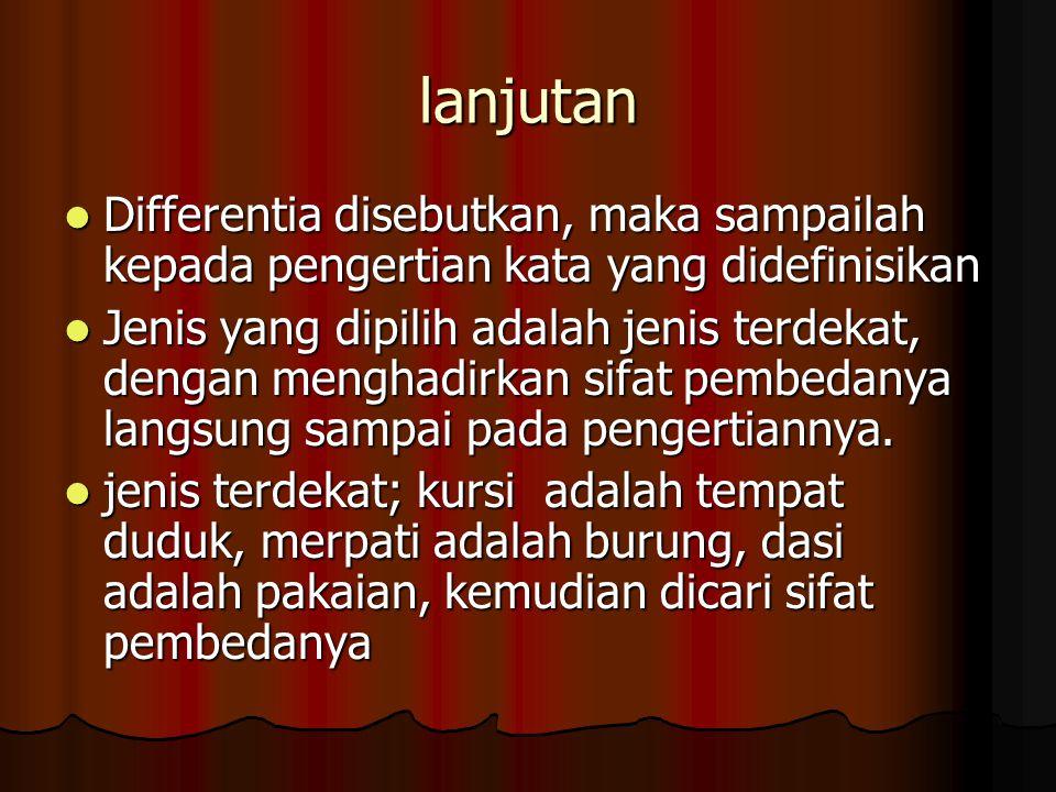 lanjutan Differentia disebutkan, maka sampailah kepada pengertian kata yang didefinisikan.