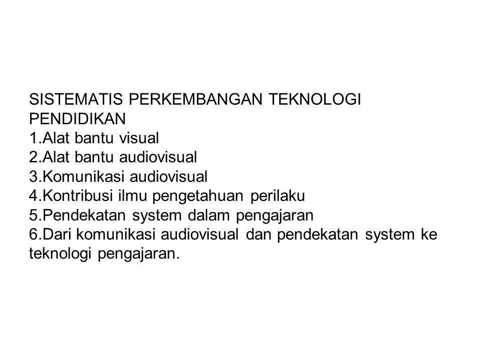 SISTEMATIS PERKEMBANGAN TEKNOLOGI PENDIDIKAN 1. Alat bantu visual 2