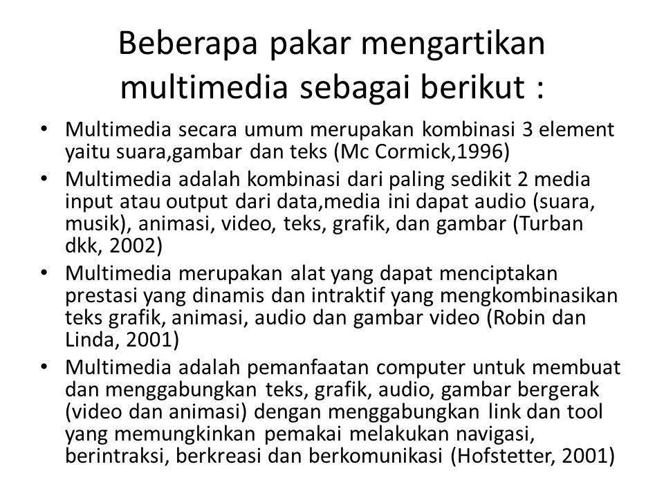 Beberapa pakar mengartikan multimedia sebagai berikut :