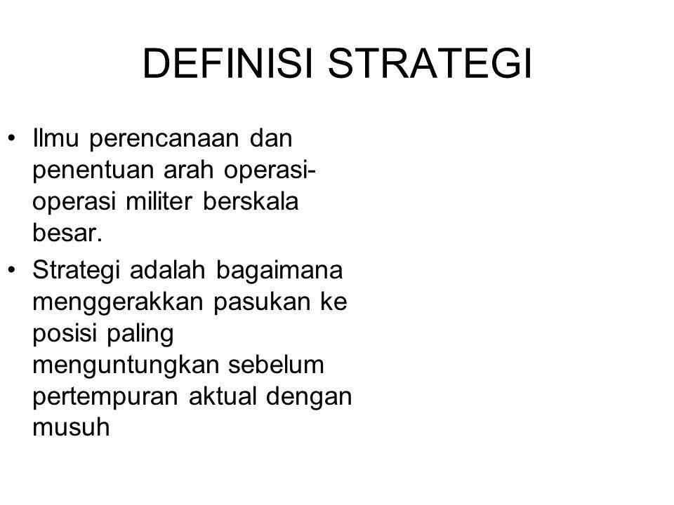 DEFINISI STRATEGI Ilmu perencanaan dan penentuan arah operasi-operasi militer berskala besar.