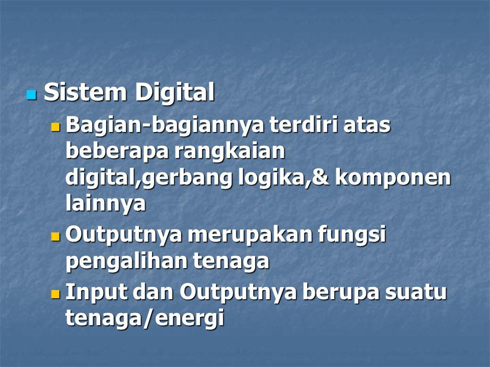 Sistem Digital Bagian-bagiannya terdiri atas beberapa rangkaian digital,gerbang logika,& komponen lainnya.