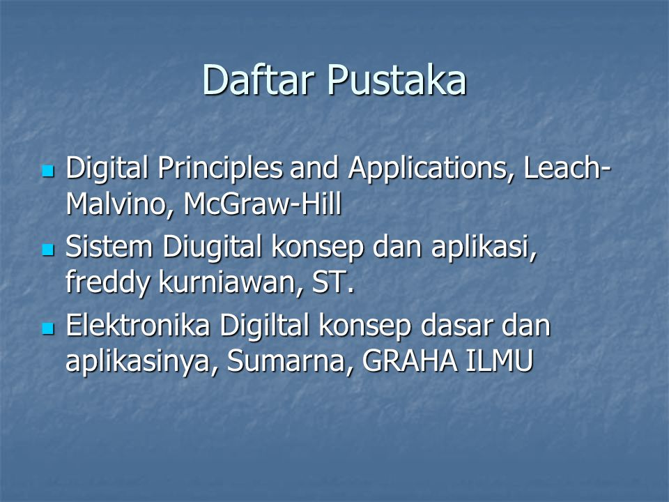 Daftar Pustaka Digital Principles and Applications, Leach-Malvino, McGraw-Hill. Sistem Diugital konsep dan aplikasi, freddy kurniawan, ST.
