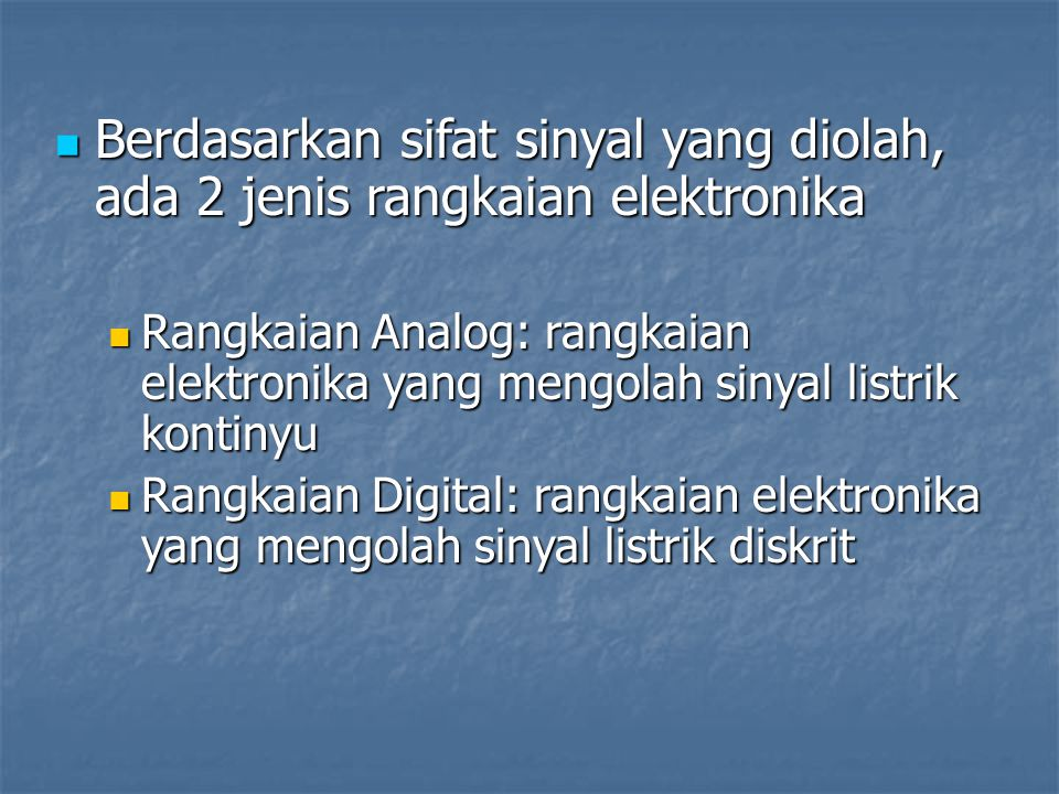 Berdasarkan sifat sinyal yang diolah, ada 2 jenis rangkaian elektronika