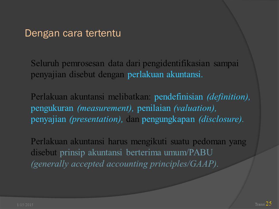Dengan cara tertentu Seluruh pemrosesan data dari pengidentifikasian sampai penyajian disebut dengan perlakuan akuntansi.
