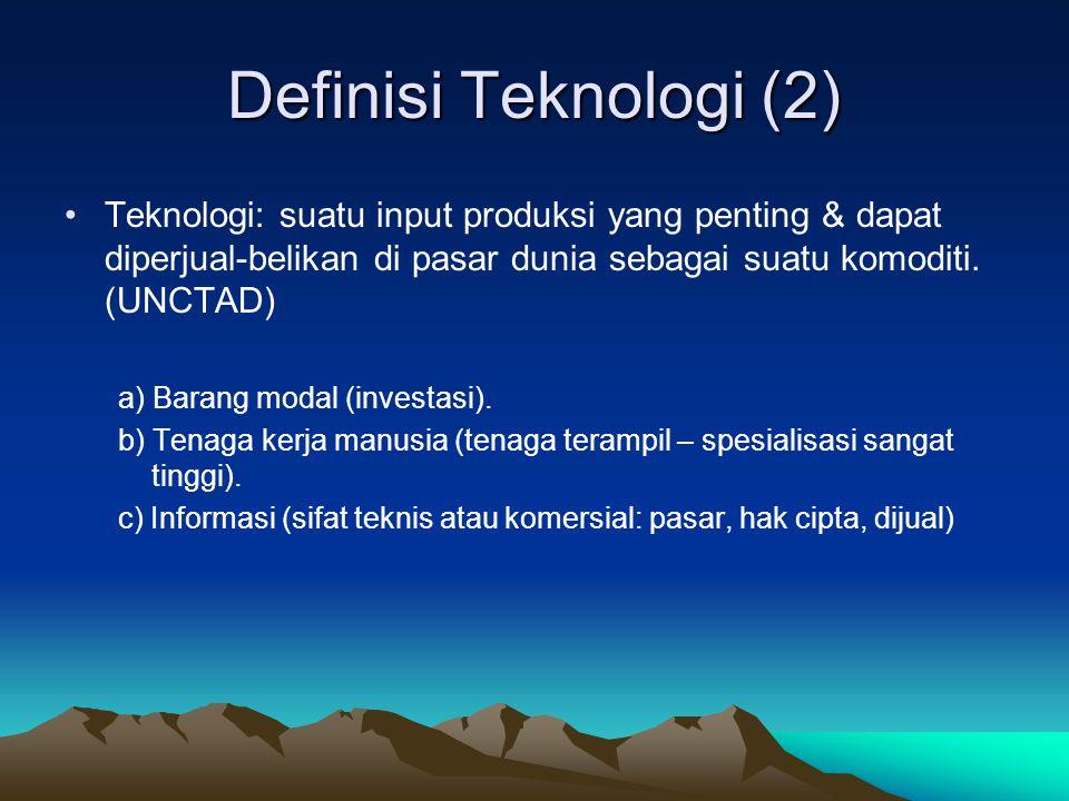 Definisi Teknologi (2) Teknologi: suatu input produksi yang penting & dapat diperjual-belikan di pasar dunia sebagai suatu komoditi. (UNCTAD)