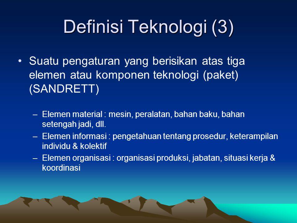 Definisi Teknologi (3) Suatu pengaturan yang berisikan atas tiga elemen atau komponen teknologi (paket) (SANDRETT)