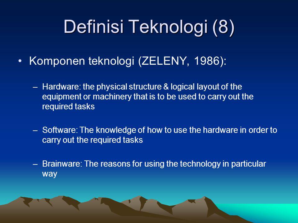 Definisi Teknologi (8) Komponen teknologi (ZELENY, 1986):