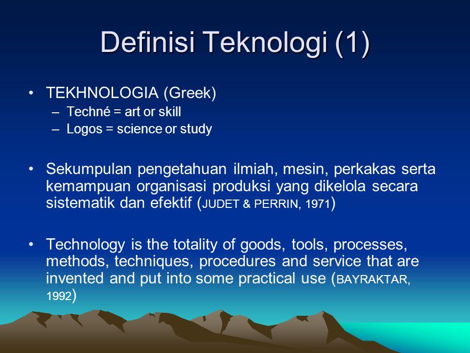 Definisi Teknologi (1) TEKHNOLOGIA (Greek)