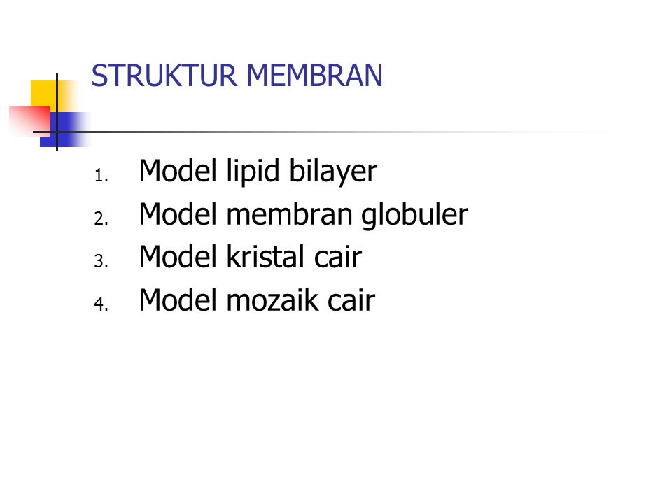 STRUKTUR MEMBRAN Model lipid bilayer Model membran globuler Model kristal cair Model mozaik cair