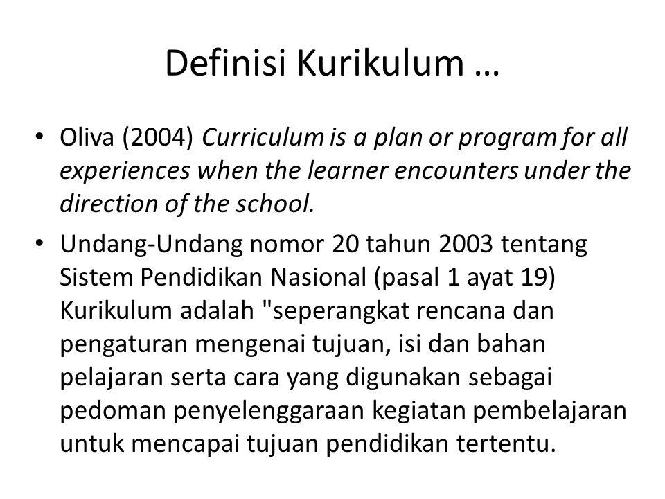 Definisi Kurikulum … Oliva (2004) Curriculum is a plan or program for all experiences when the learner encounters under the direction of the school.