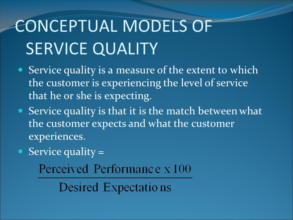 CONCEPTUAL MODELS OF SERVICE QUALITY
