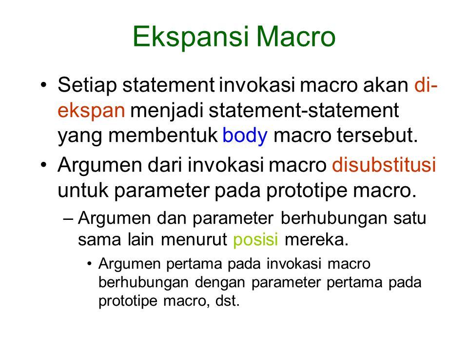Ekspansi Macro Setiap statement invokasi macro akan di-ekspan menjadi statement-statement yang membentuk body macro tersebut.