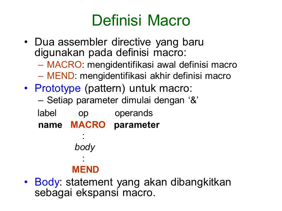 Definisi Macro Dua assembler directive yang baru digunakan pada definisi macro: MACRO: mengidentifikasi awal definisi macro.