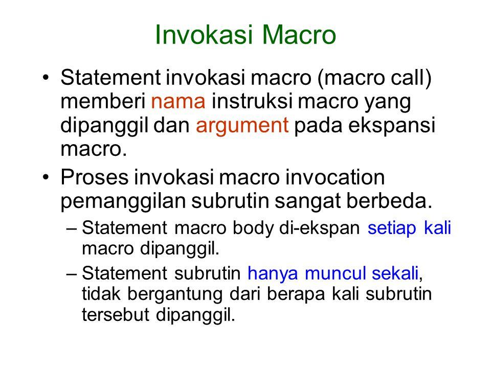 Invokasi Macro Statement invokasi macro (macro call) memberi nama instruksi macro yang dipanggil dan argument pada ekspansi macro.