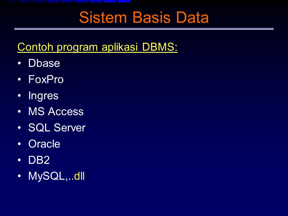 Sistem Basis Data Contoh program aplikasi DBMS: Dbase FoxPro Ingres