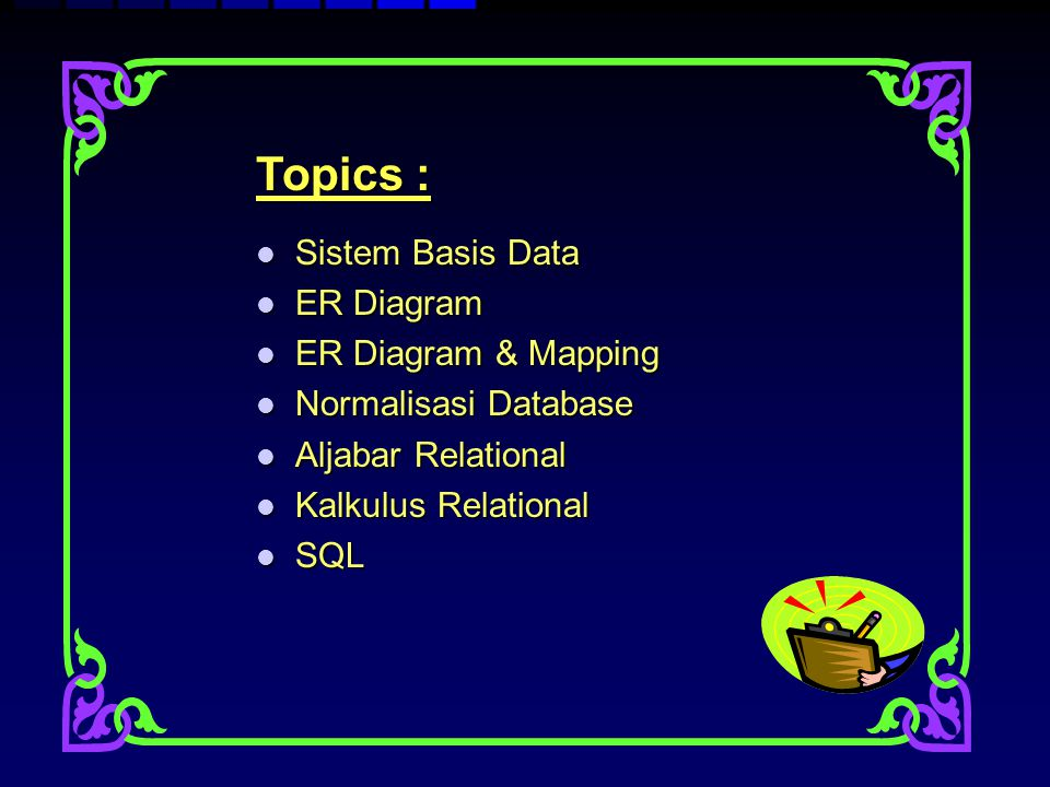 Topics : Sistem Basis Data ER Diagram ER Diagram & Mapping