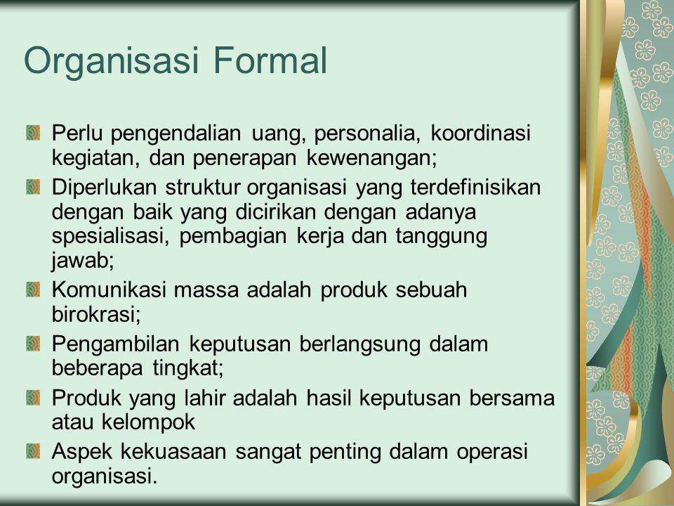 Organisasi Formal Perlu pengendalian uang, personalia, koordinasi kegiatan, dan penerapan kewenangan;