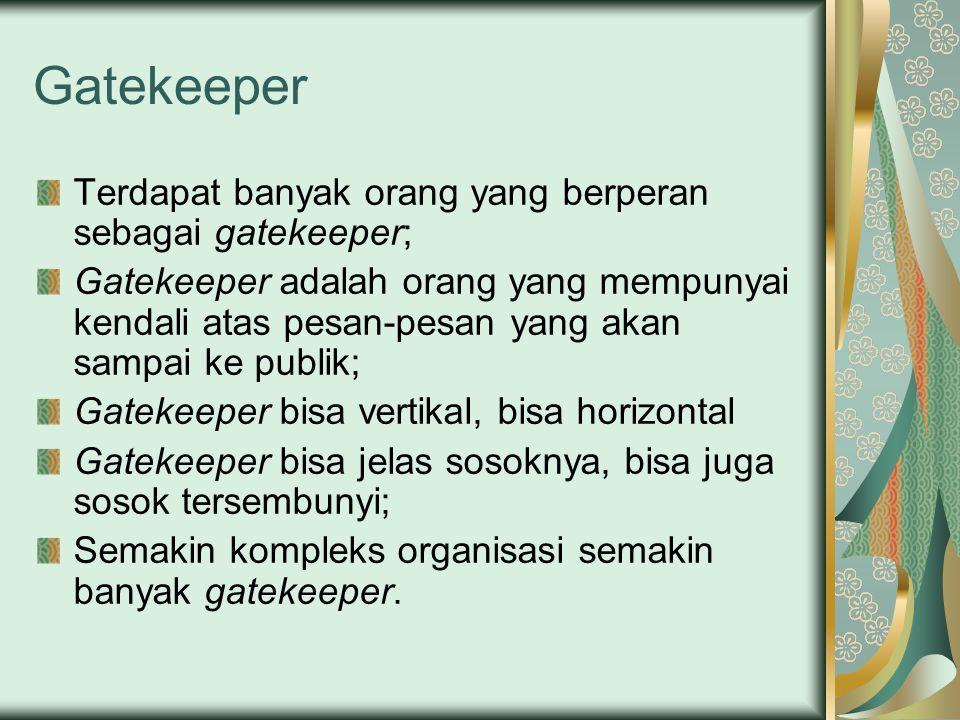 Gatekeeper Terdapat banyak orang yang berperan sebagai gatekeeper;