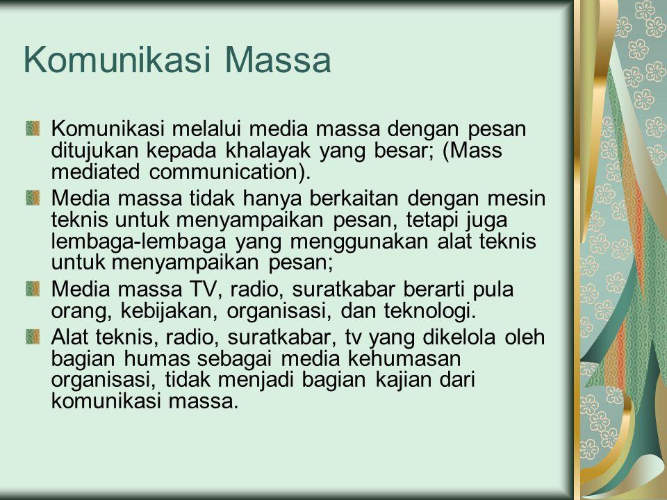 Komunikasi Massa Komunikasi melalui media massa dengan pesan ditujukan kepada khalayak yang besar; (Mass mediated communication).
