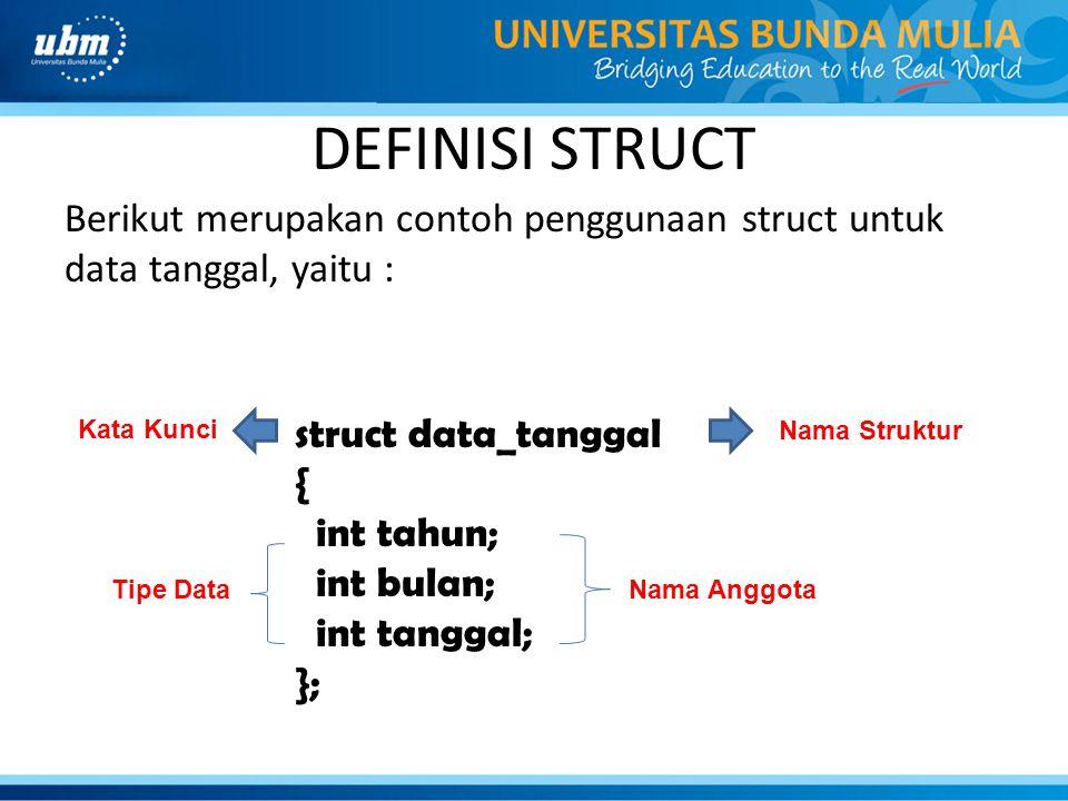 DEFINISI STRUCT Berikut merupakan contoh penggunaan struct untuk data tanggal, yaitu : struct data_tanggal.