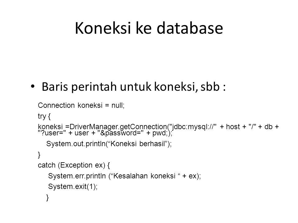 Koneksi ke database Baris perintah untuk koneksi, sbb :