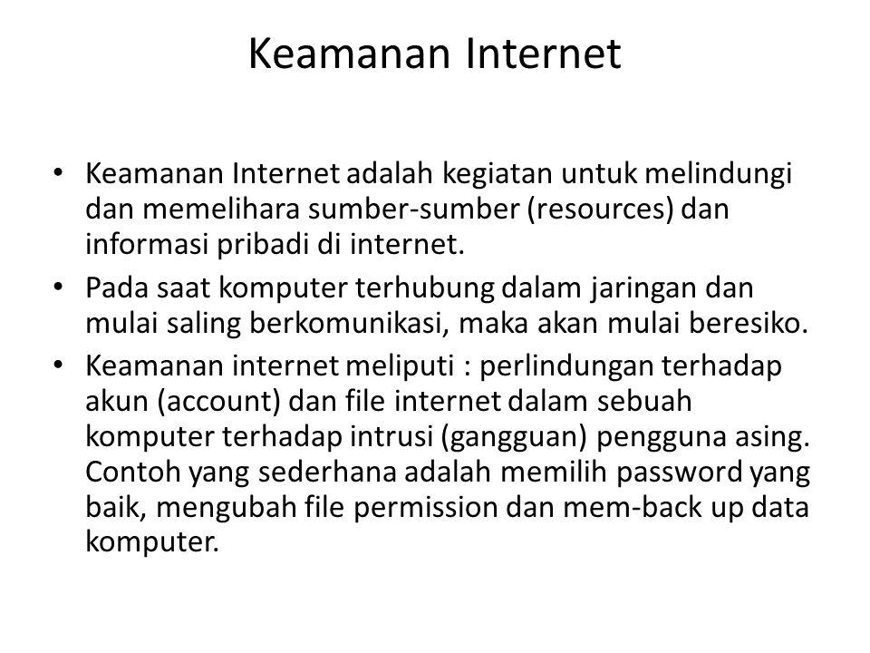Keamanan Internet Keamanan Internet adalah kegiatan untuk melindungi dan memelihara sumber-sumber (resources) dan informasi pribadi di internet.