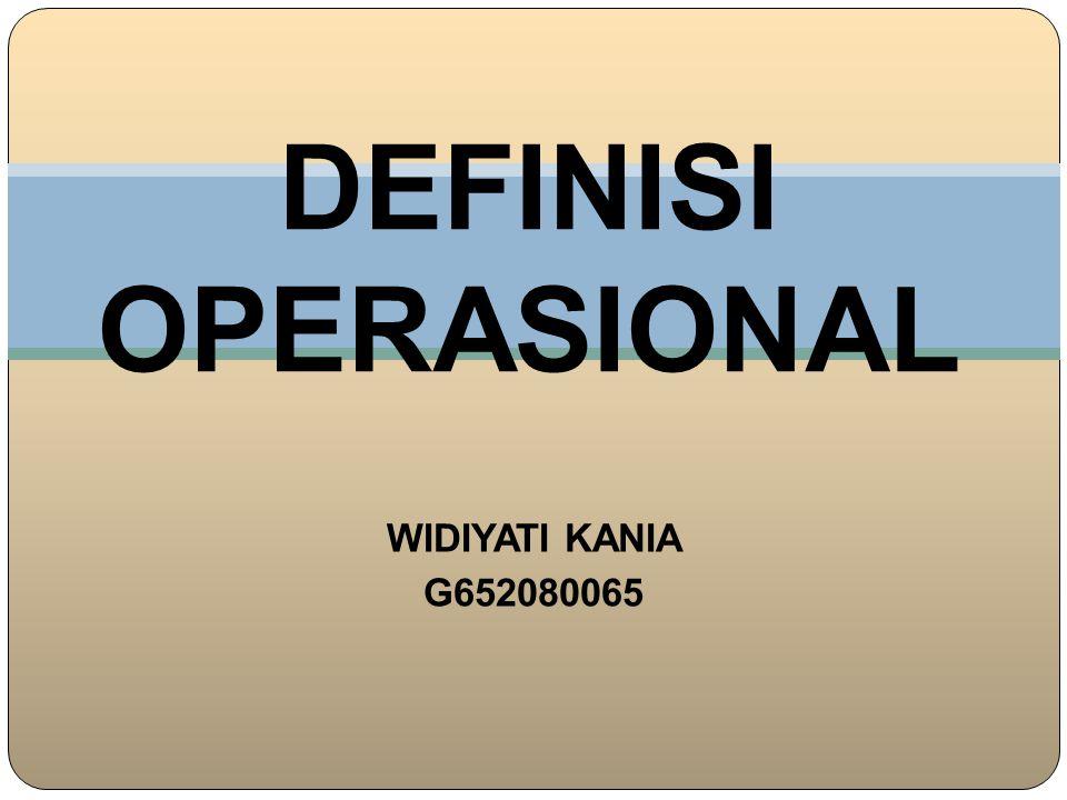 DEFINISI OPERASIONAL WIDIYATI KANIA G652080065