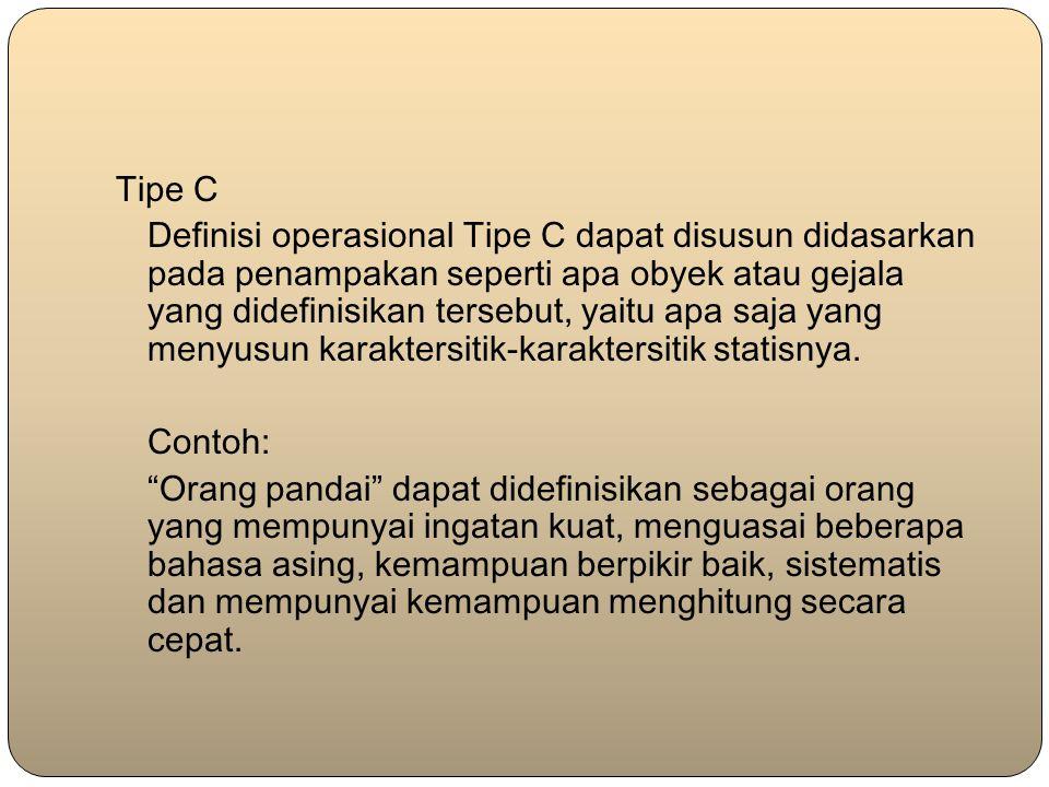 Tipe C Definisi operasional Tipe C dapat disusun didasarkan pada penampakan seperti apa obyek atau gejala yang didefinisikan tersebut, yaitu apa saja yang menyusun karaktersitik-karaktersitik statisnya.