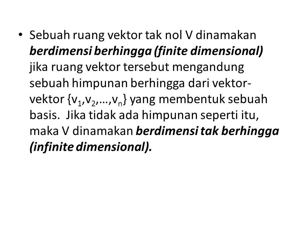 Sebuah ruang vektor tak nol V dinamakan berdimensi berhingga (finite dimensional) jika ruang vektor tersebut mengandung sebuah himpunan berhingga dari vektor-vektor {v1,v2,…,vn} yang membentuk sebuah basis.