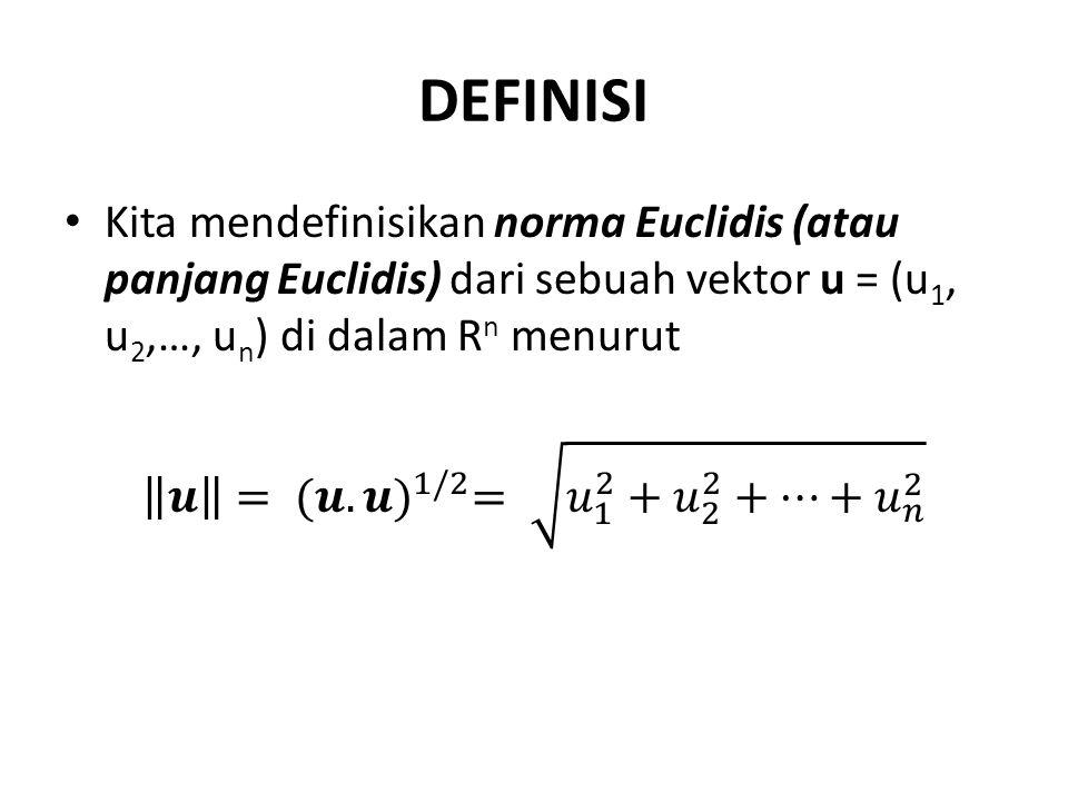 DEFINISI Kita mendefinisikan norma Euclidis (atau panjang Euclidis) dari sebuah vektor u = (u1, u2,…, un) di dalam Rn menurut.