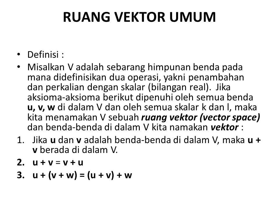RUANG VEKTOR UMUM Definisi :