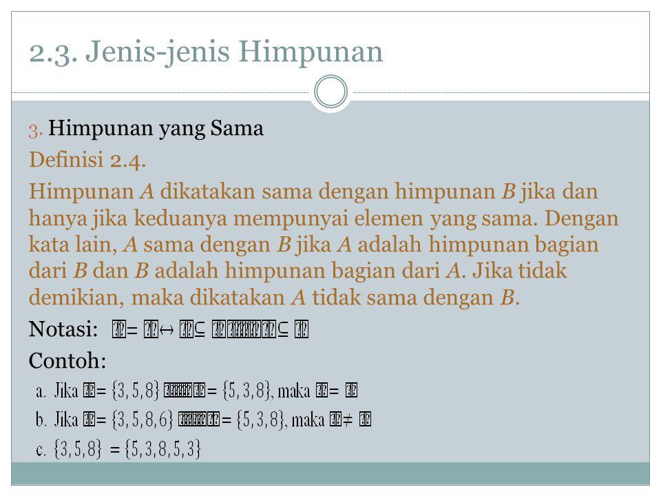 2.3. Jenis-jenis Himpunan Himpunan yang Sama Definisi 2.4.