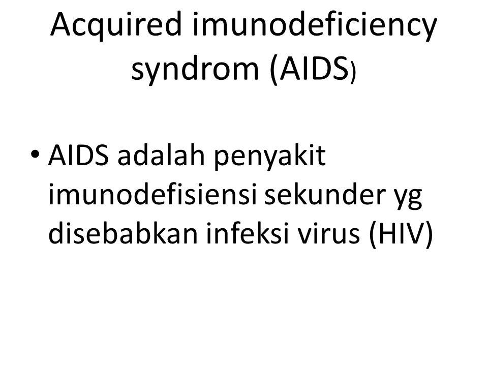 Acquired imunodeficiency syndrom (AIDS)