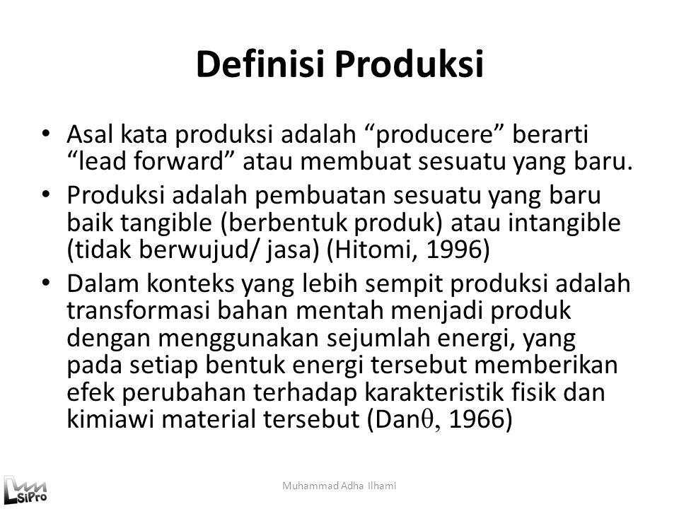 Definisi Produksi Asal kata produksi adalah producere berarti lead forward atau membuat sesuatu yang baru.