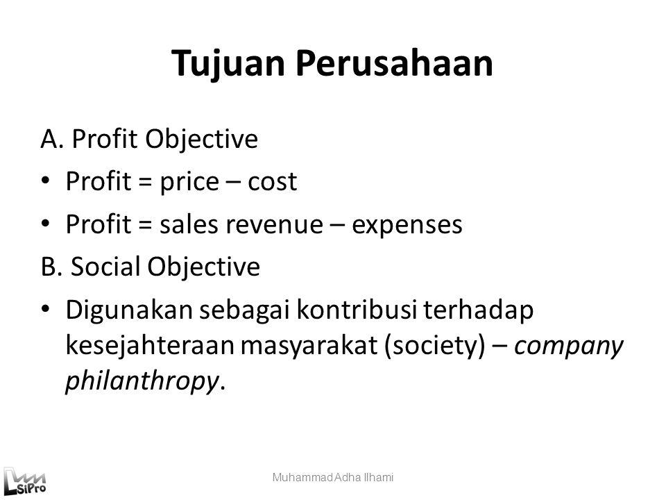 Tujuan Perusahaan A. Profit Objective Profit = price – cost