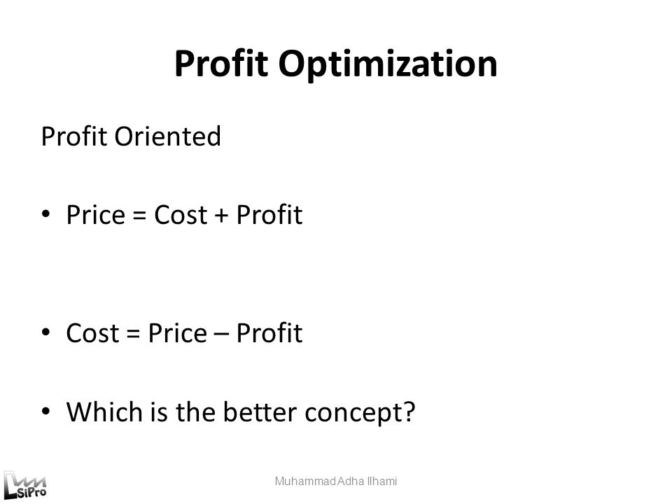 Profit Optimization Profit Oriented Price = Cost + Profit