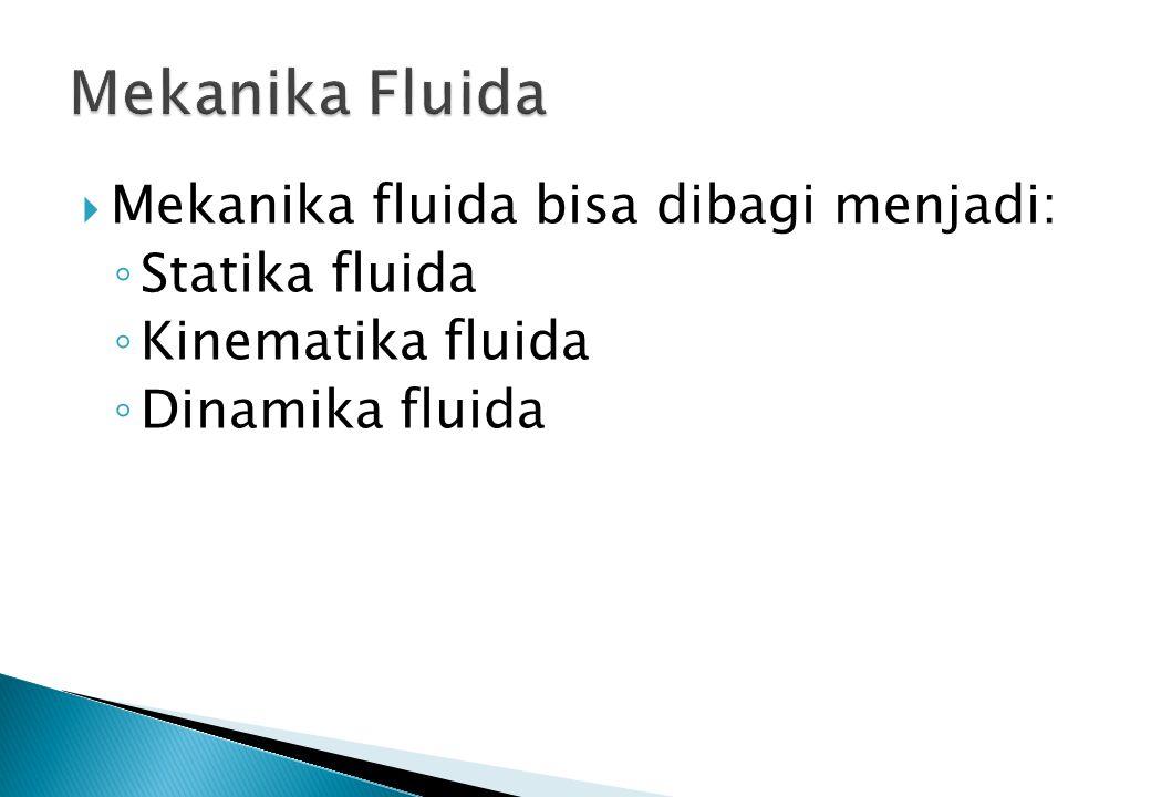 Mekanika Fluida Mekanika fluida bisa dibagi menjadi: Statika fluida