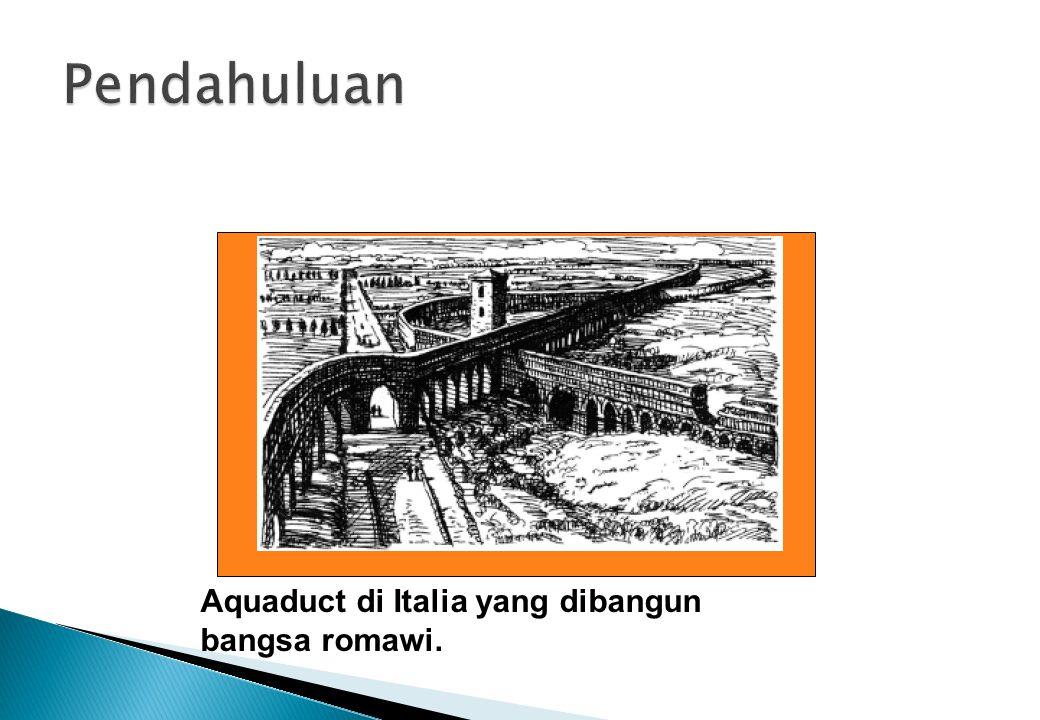 Pendahuluan Aquaduct di Italia yang dibangun bangsa romawi.
