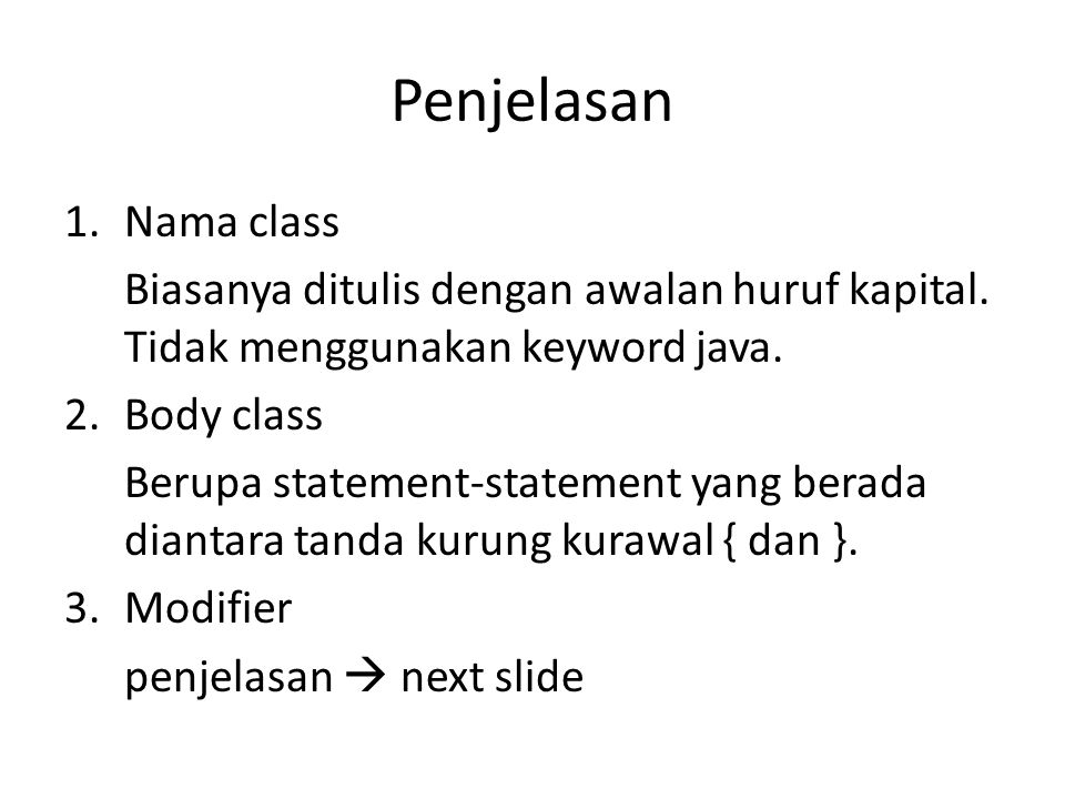 Penjelasan Nama class. Biasanya ditulis dengan awalan huruf kapital. Tidak menggunakan keyword java.