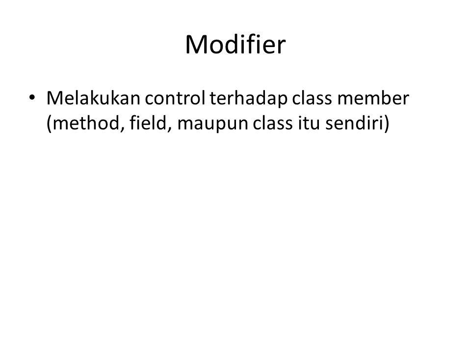 Modifier Melakukan control terhadap class member (method, field, maupun class itu sendiri)