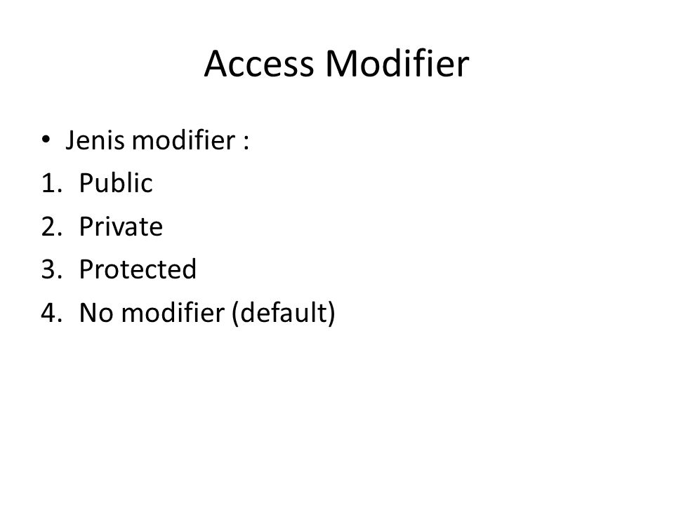 Access Modifier Jenis modifier : Public Private Protected