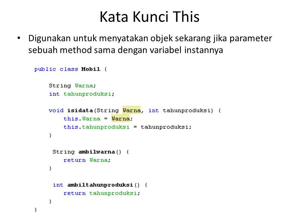 Kata Kunci This Digunakan untuk menyatakan objek sekarang jika parameter sebuah method sama dengan variabel instannya.