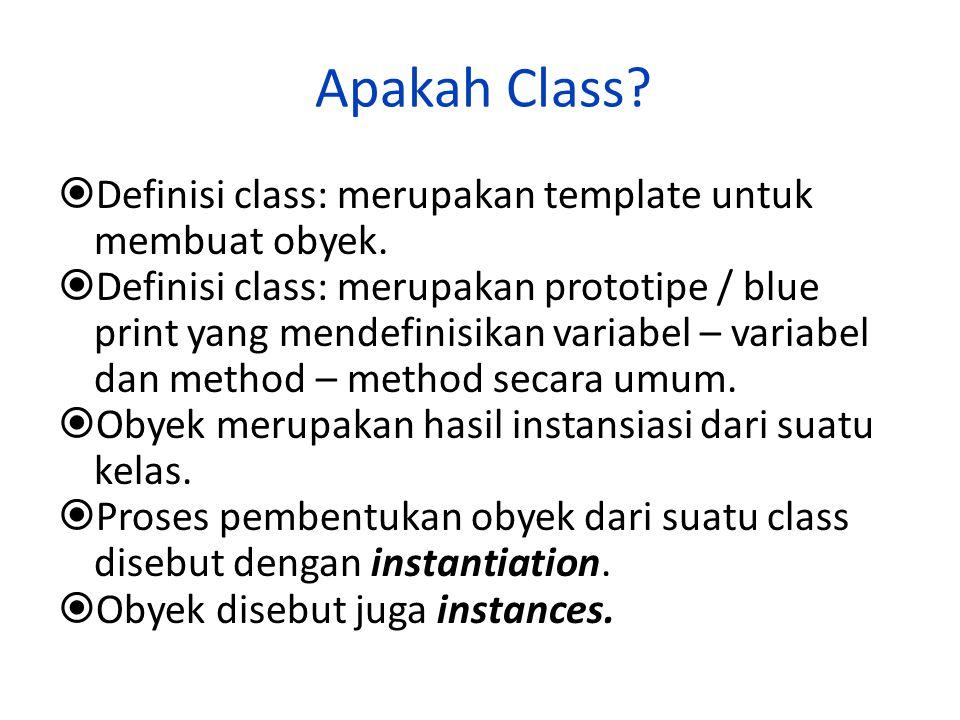 Apakah Class Definisi class: merupakan template untuk membuat obyek.